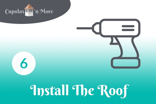 how to install a cupola 6